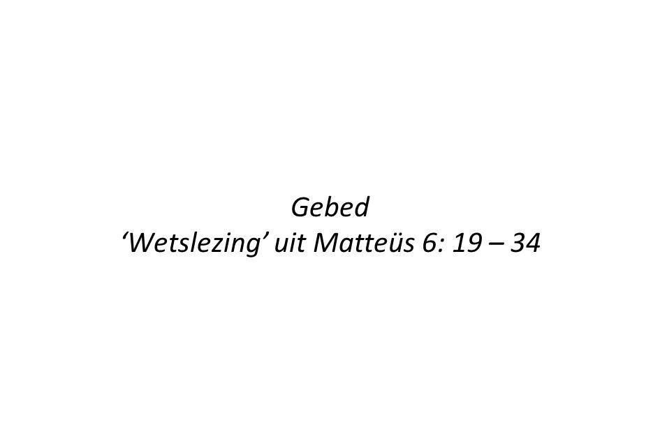 Gebed 'Wetslezing' uit Matteüs 6: 19 – 34