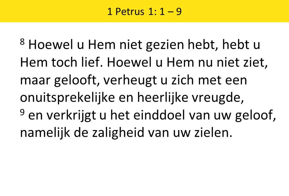 1 Petrus 1: 1 – 9 8 Hoewel u Hem niet gezien hebt, hebt u Hem toch lief.