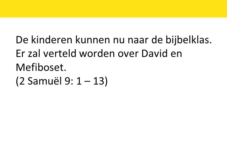 De kinderen kunnen nu naar de bijbelklas. Er zal verteld worden over David en Mefiboset.