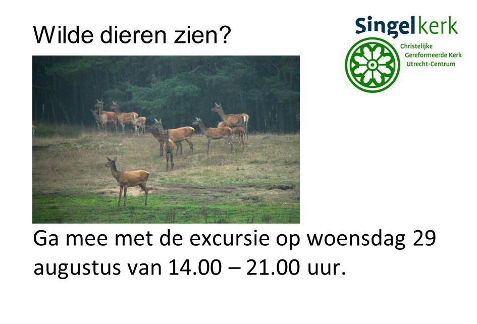 Wilde dieren zien Ga mee met de excursie op woensdag 29 augustus van 14.00 – 21.00 uur.