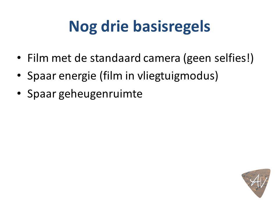 Nog drie basisregels Film met de standaard camera (geen selfies!) Spaar energie (film in vliegtuigmodus) Spaar geheugenruimte