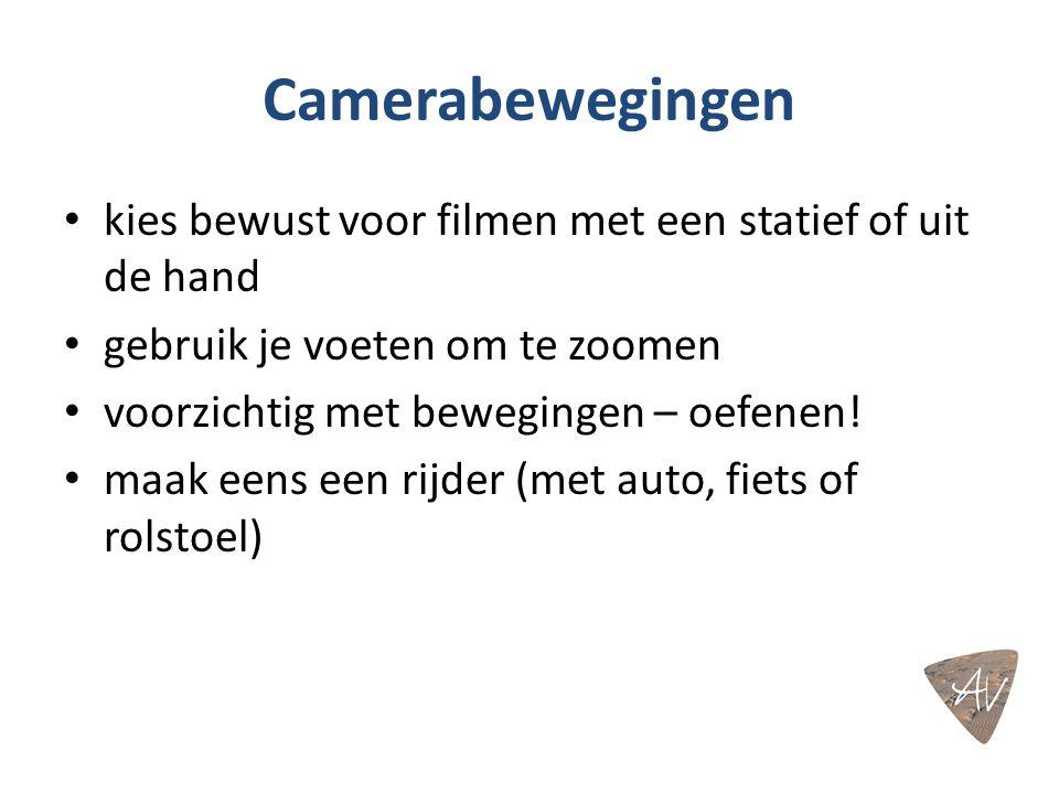 Camerabewegingen kies bewust voor filmen met een statief of uit de hand gebruik je voeten om te zoomen voorzichtig met bewegingen – oefenen! maak eens