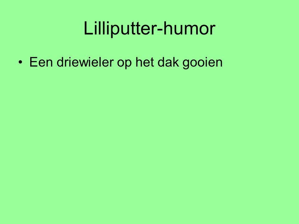 Lilliputter-humor Een driewieler op het dak gooien