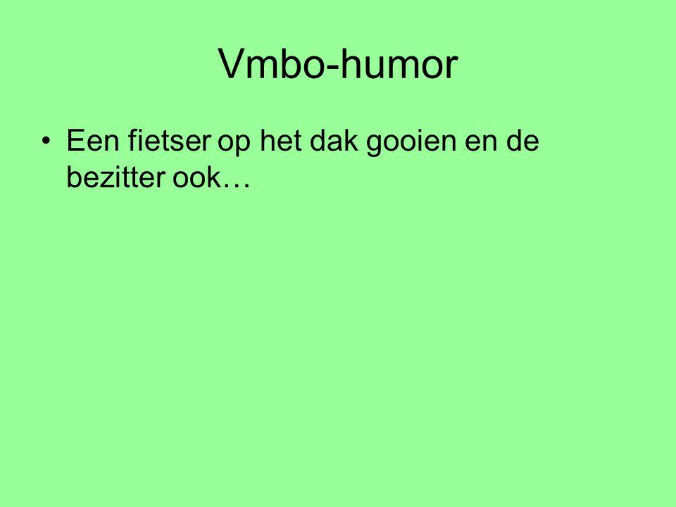 Vmbo-humor Een fietser op het dak gooien en de bezitter ook…