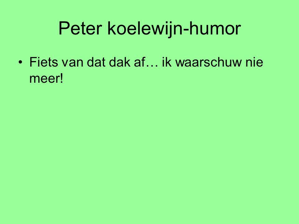 Peter koelewijn-humor Fiets van dat dak af… ik waarschuw nie meer!