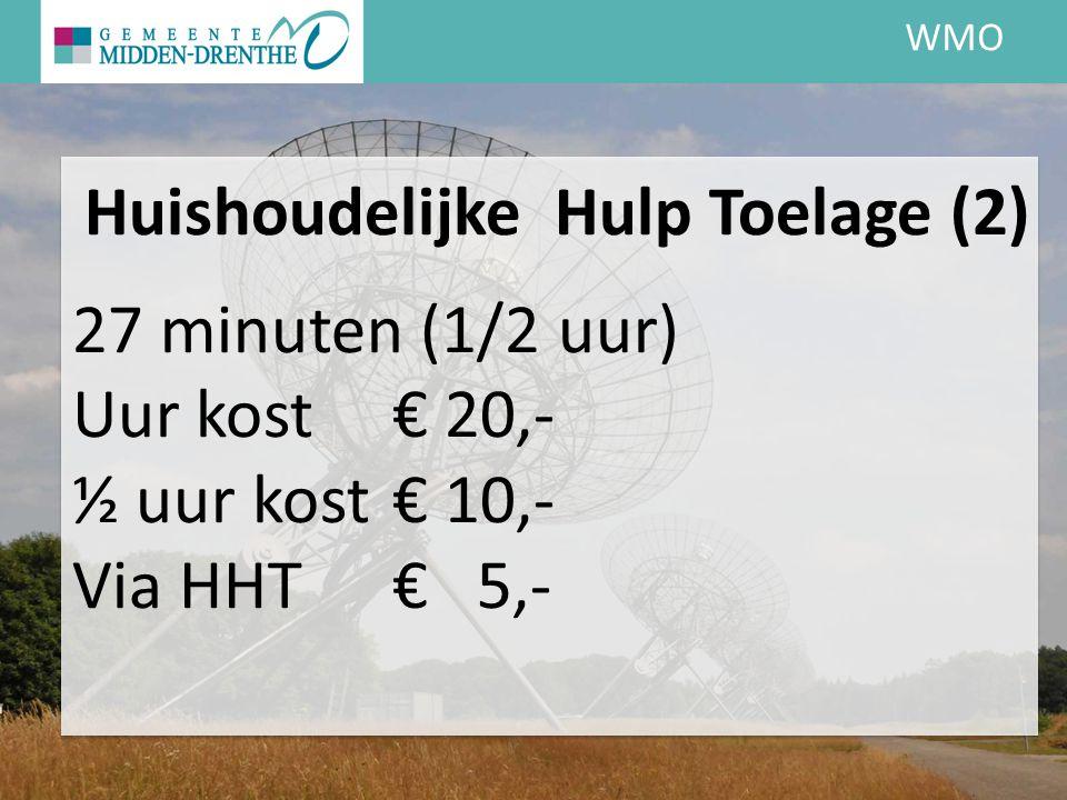 WMO Huishoudelijke Hulp Toelage (2) 27 minuten (1/2 uur) Uur kost € 20,- ½ uur kost € 10,- Via HHT € 5,-