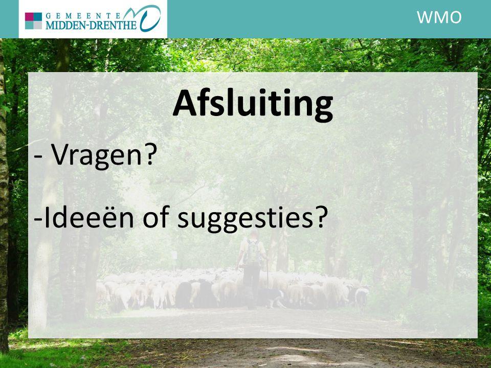WMO Afsluiting - Vragen? -Ideeën of suggesties?