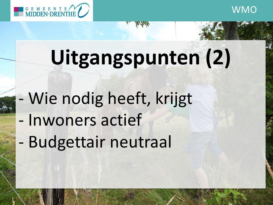 WMO Uitgangspunten (2) - Wie nodig heeft, krijgt - Inwoners actief - Budgettair neutraal