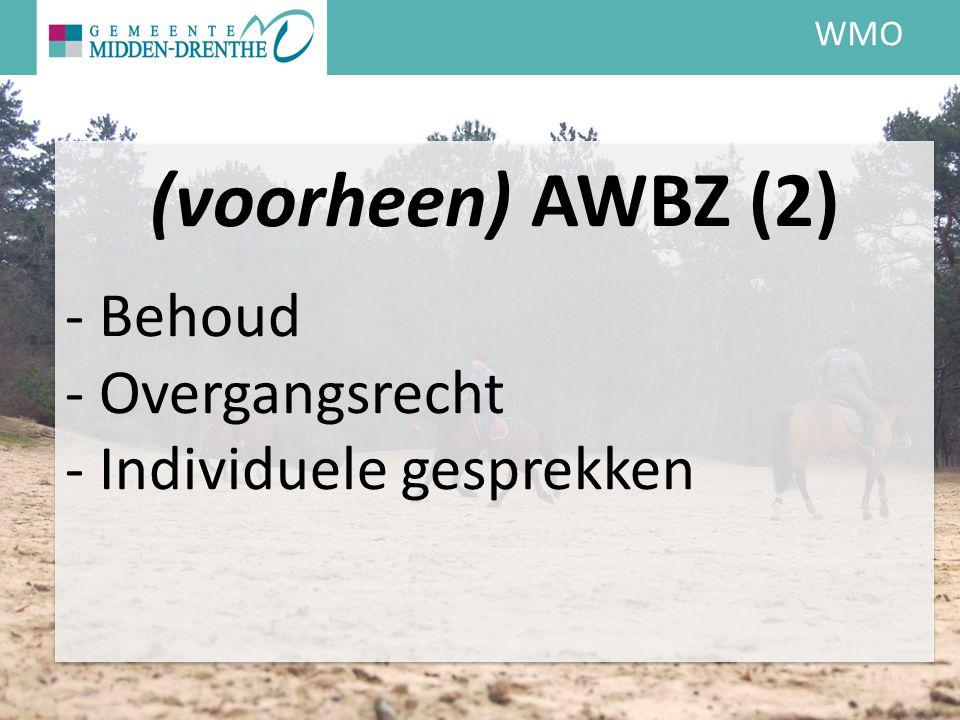 WMO (voorheen) AWBZ (2) - Behoud - Overgangsrecht - Individuele gesprekken