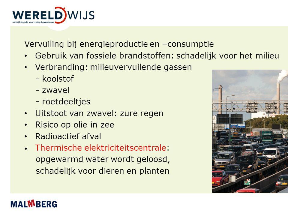 Vervuiling bij energieproductie en –consumptie Gebruik van fossiele brandstoffen: schadelijk voor het milieu Verbranding: milieuvervuilende gassen - k