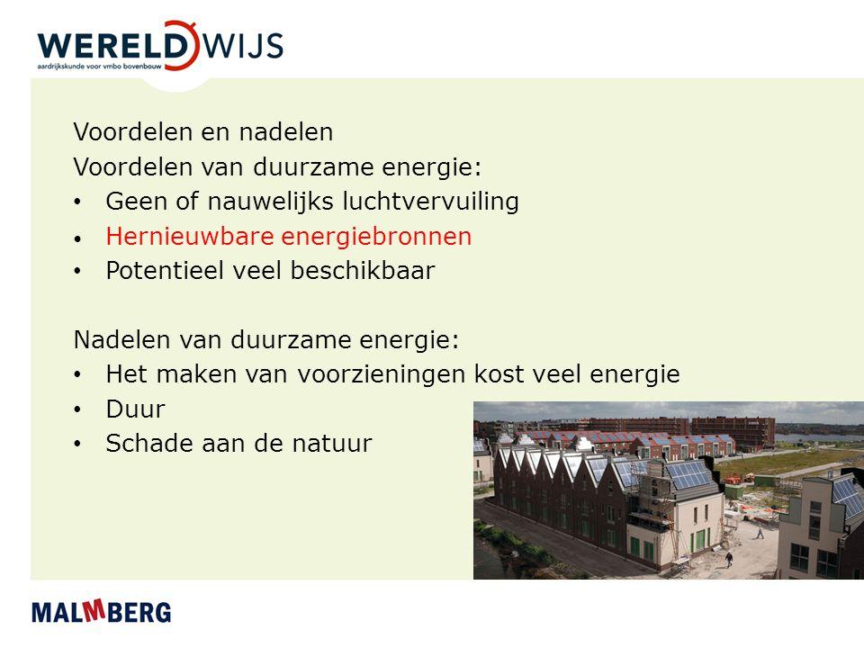 Voordelen en nadelen Voordelen van duurzame energie: Geen of nauwelijks luchtvervuiling Hernieuwbare energiebronnen Potentieel veel beschikbaar Nadele