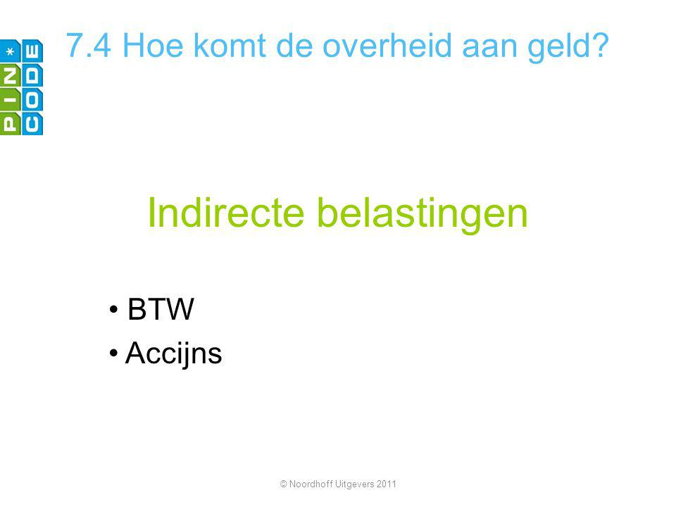 Indirecte belastingen BTW Accijns © Noordhoff Uitgevers 2011 7.4 Hoe komt de overheid aan geld?