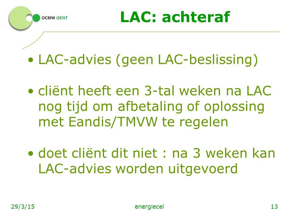 energiecel1329/3/15 LAC: achteraf LAC-advies (geen LAC-beslissing) cliënt heeft een 3-tal weken na LAC nog tijd om afbetaling of oplossing met Eandis/