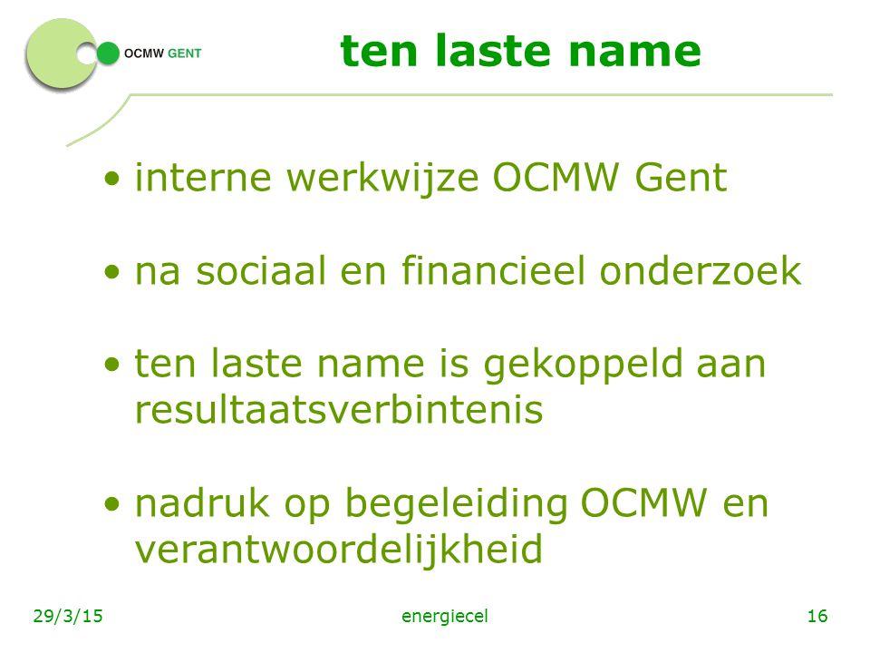 energiecel1629/3/15 ten laste name interne werkwijze OCMW Gent na sociaal en financieel onderzoek ten laste name is gekoppeld aan resultaatsverbinteni
