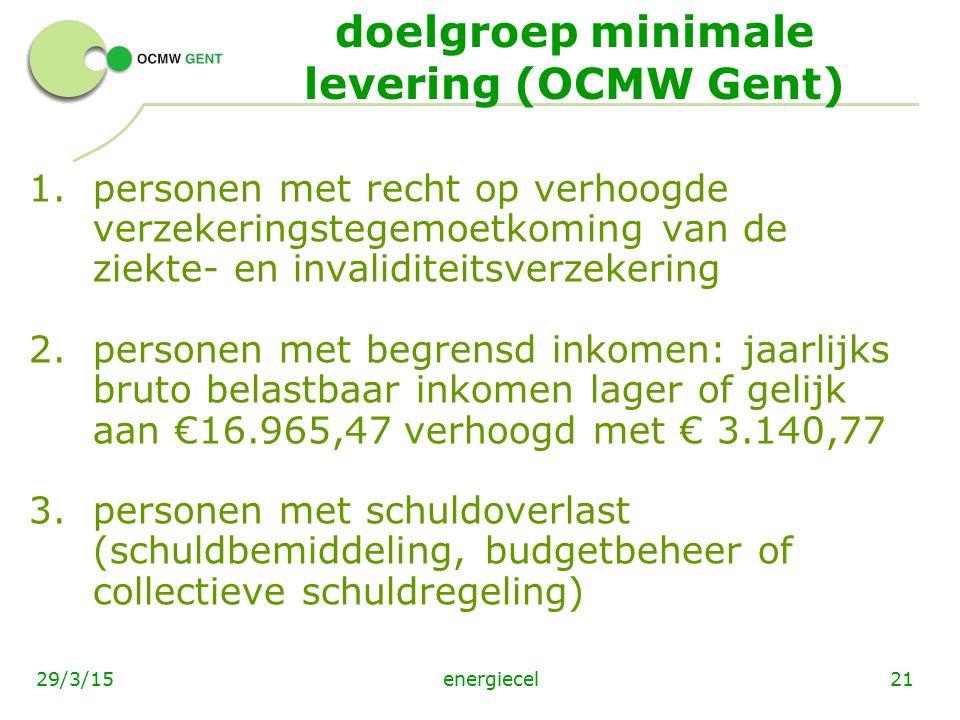 energiecel2129/3/15 doelgroep minimale levering (OCMW Gent) 1.personen met recht op verhoogde verzekeringstegemoetkoming van de ziekte- en invaliditei