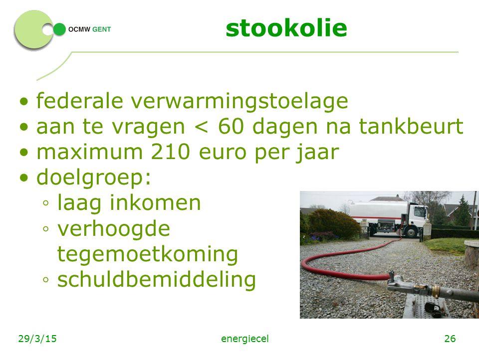 energiecel2629/3/15 stookolie federale verwarmingstoelage aan te vragen < 60 dagen na tankbeurt maximum 210 euro per jaar doelgroep: ◦ laag inkomen ◦