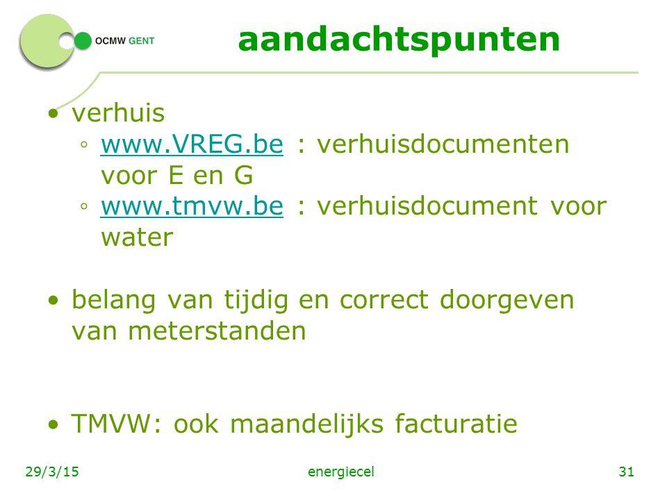 energiecel3129/3/15 aandachtspunten verhuis ◦ www.VREG.be : verhuisdocumenten voor E en G www.VREG.be ◦ www.tmvw.be : verhuisdocument voor water www.t