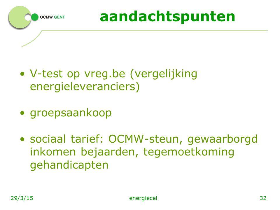 energiecel3229/3/15 aandachtspunten V-test op vreg.be (vergelijking energieleveranciers) groepsaankoop sociaal tarief: OCMW-steun, gewaarborgd inkomen