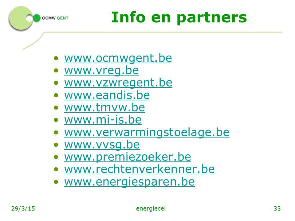 energiecel3329/3/15 Info en partners www.ocmwgent.be www.vreg.be www.vzwregent.be www.eandis.be www.tmvw.be www.mi-is.be www.verwarmingstoelage.be www