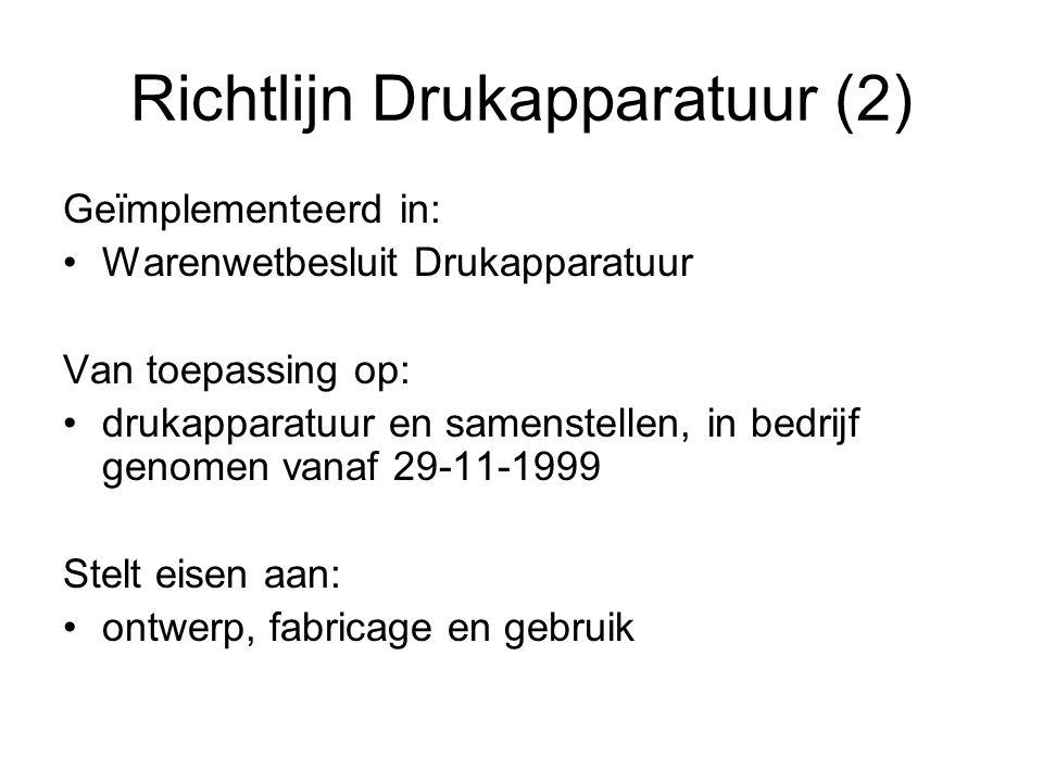 Richtlijn Drukapparatuur (2) Geïmplementeerd in: Warenwetbesluit Drukapparatuur Van toepassing op: drukapparatuur en samenstellen, in bedrijf genomen