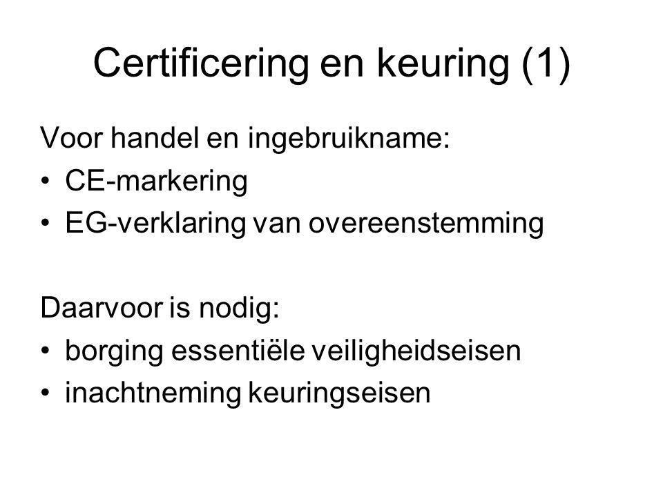 Certificering en keuring (2) Indien meerdere richtlijnen van toepassing: CE-markering alleen mogelijk als aan alle richtlijnen wordt voldaan verwijzing in documenten naar toegepaste richtlijnen