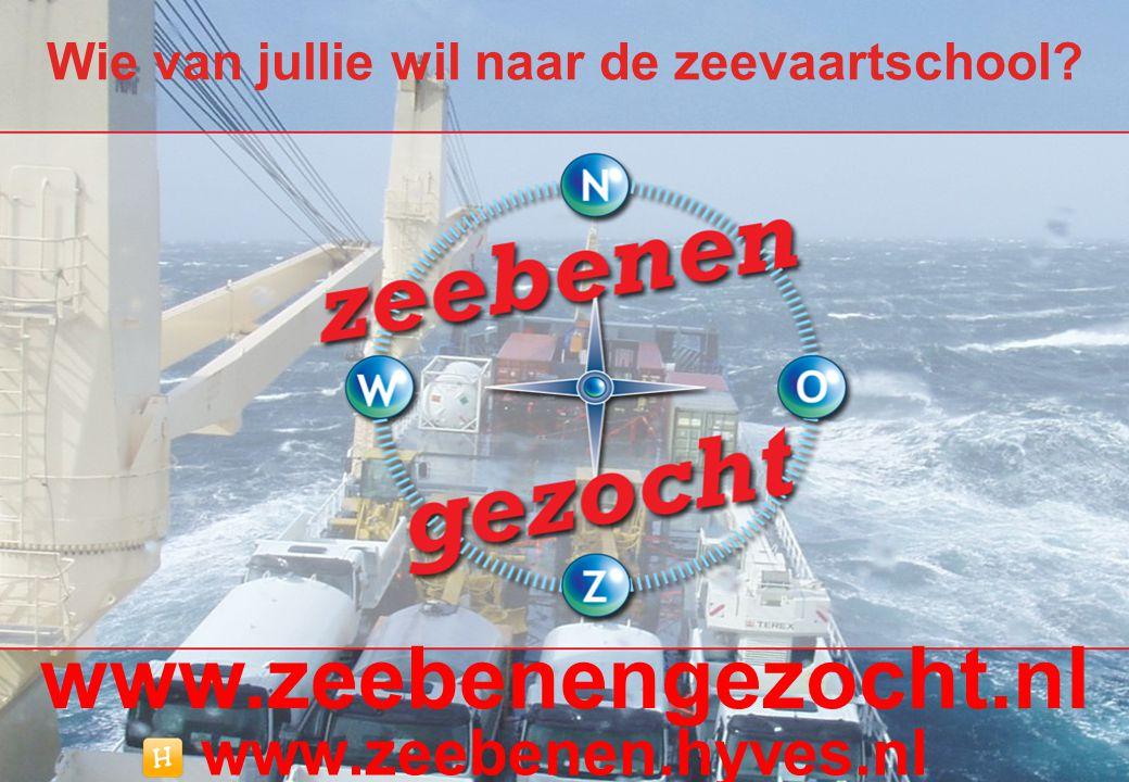 www.zeebenen.hyves.nl www.zeebenengezocht.nl Wie van jullie wil naar de zeevaartschool?