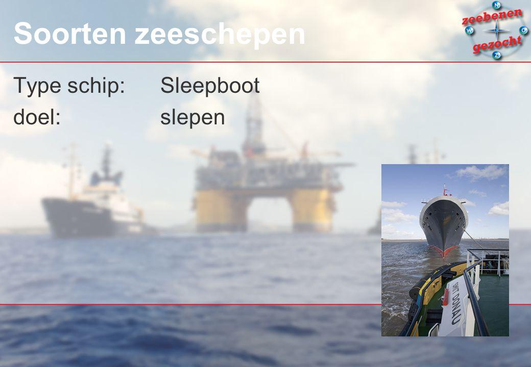 Soorten zeeschepen Type schip:Sleepboot doel: slepen