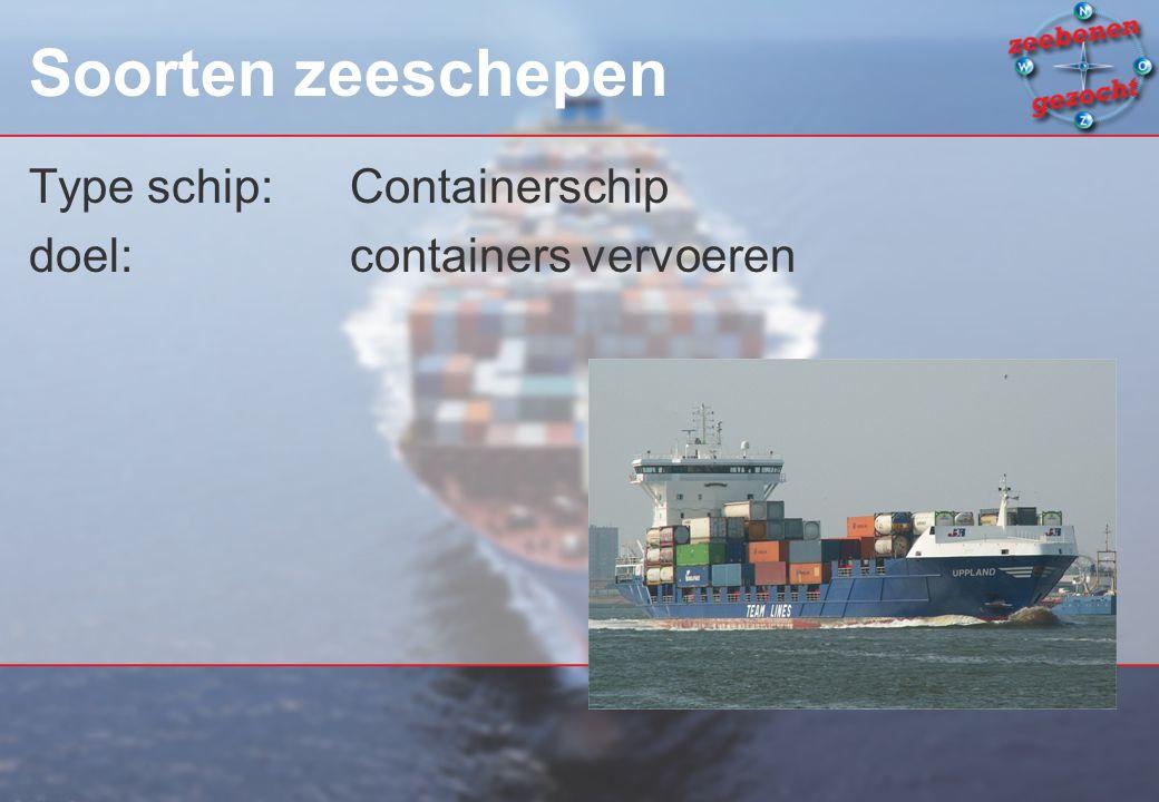 Soorten zeeschepen Type schip:Containerschip doel: containers vervoeren