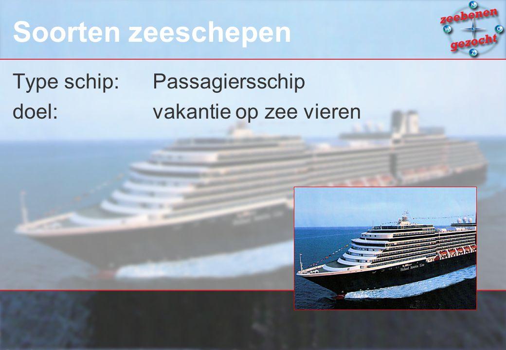 Soorten zeeschepen Type schip:Passagiersschip doel: vakantie op zee vieren