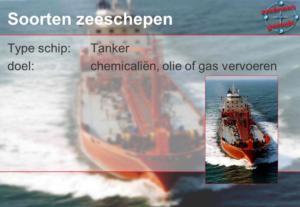 Soorten zeeschepen Type schip:Tanker doel: chemicaliën, olie of gas vervoeren