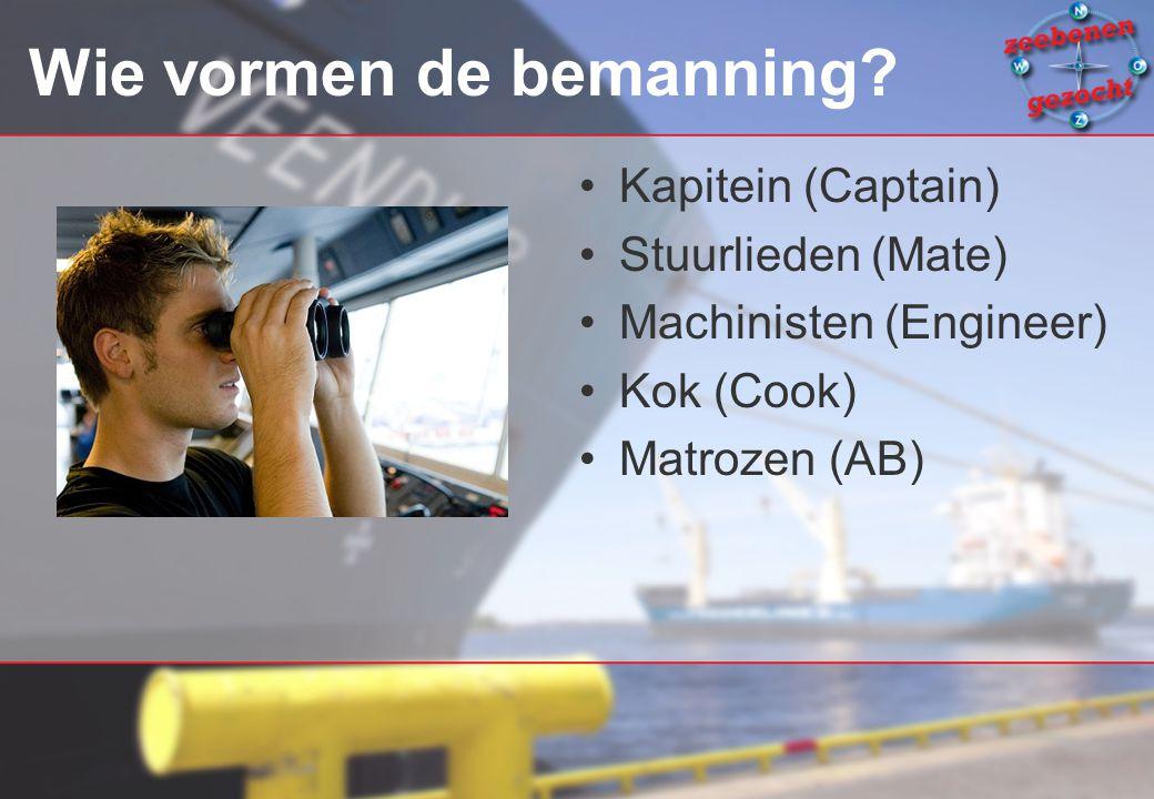 Wie vormen de bemanning? Kapitein (Captain) Stuurlieden (Mate) Machinisten (Engineer) Kok (Cook) Matrozen (AB)