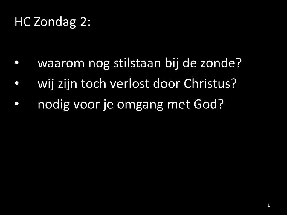 HC Zondag 2: waarom nog stilstaan bij de zonde? wij zijn toch verlost door Christus? nodig voor je omgang met God? 1