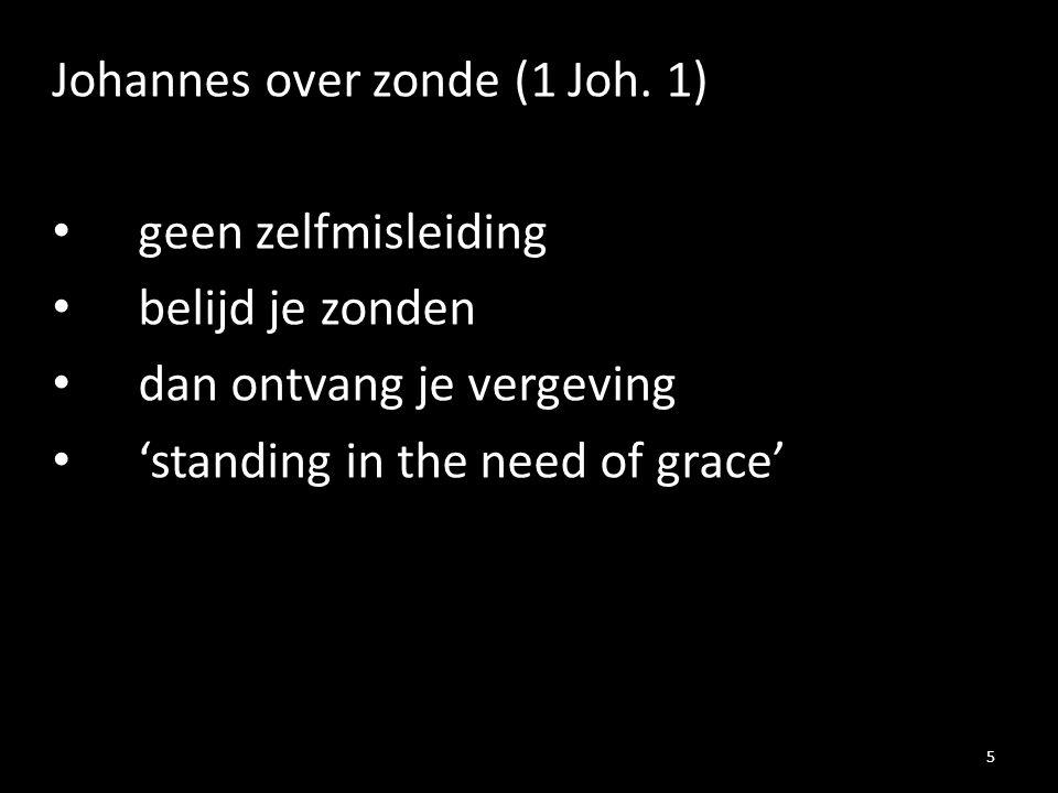 Johannes over zonde (1 Joh. 1) geen zelfmisleiding belijd je zonden dan ontvang je vergeving 'standing in the need of grace' 5