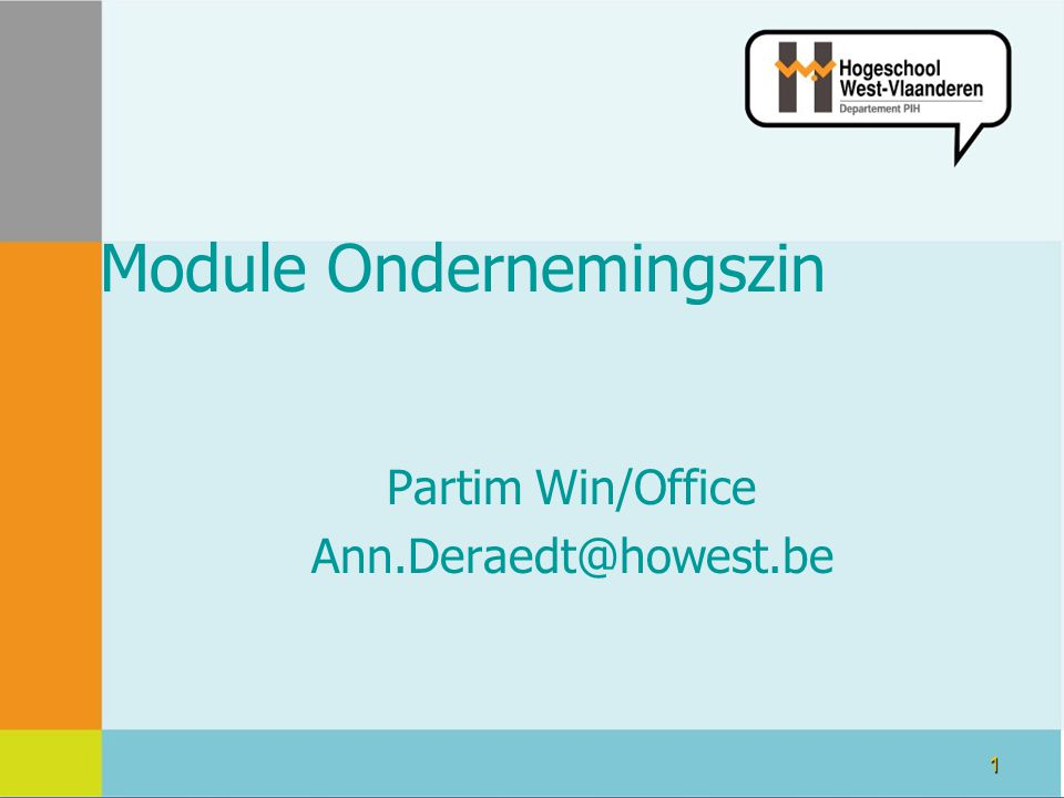 1 Module Ondernemingszin Partim Win/Office Ann.Deraedt@howest.be