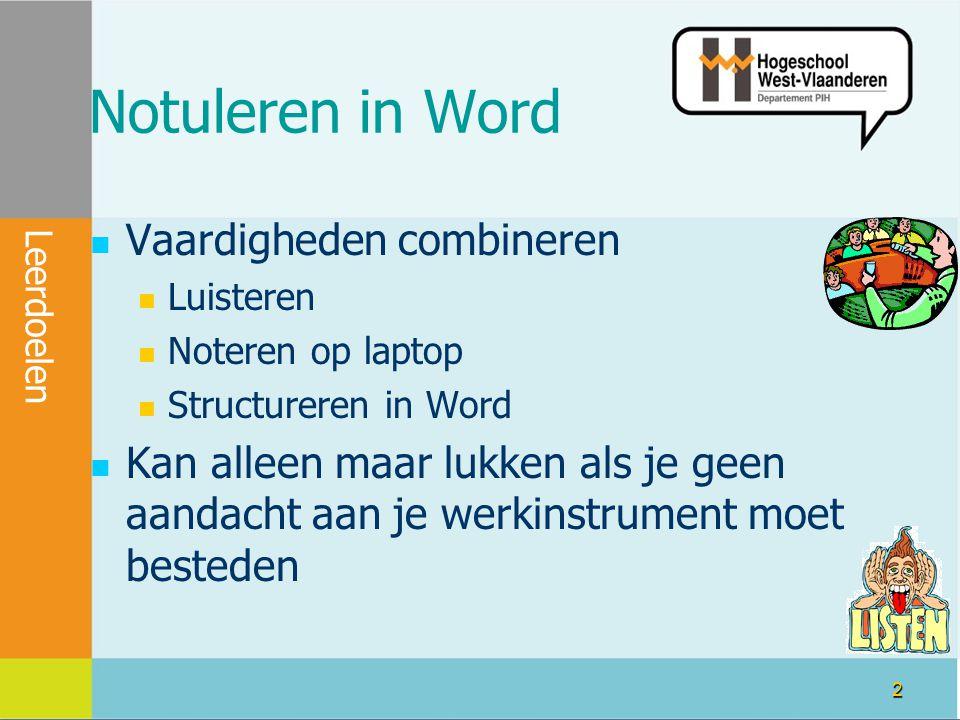 2 Notuleren in Word Vaardigheden combineren Luisteren Noteren op laptop Structureren in Word Kan alleen maar lukken als je geen aandacht aan je werkinstrument moet besteden Leerdoelen