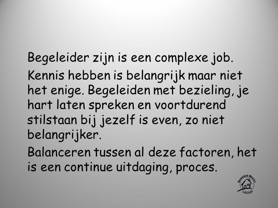 Begeleider zijn is een complexe job. Kennis hebben is belangrijk maar niet het enige. Begeleiden met bezieling, je hart laten spreken en voortdurend s