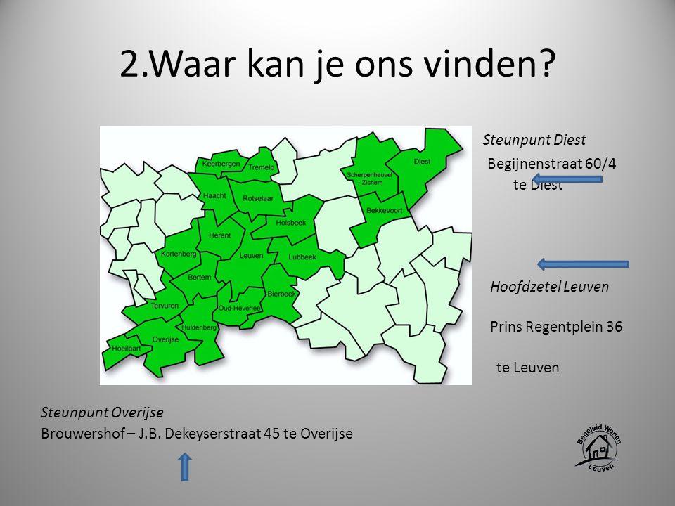 S Steunpunt Diest Begijnenstraat 60/4 te Diest Hoofdzetel Leuven Prins Regentplein 36 te Leuven Steunpunt Overijse Brouwershof – J.B. Dekeyserstraat 4