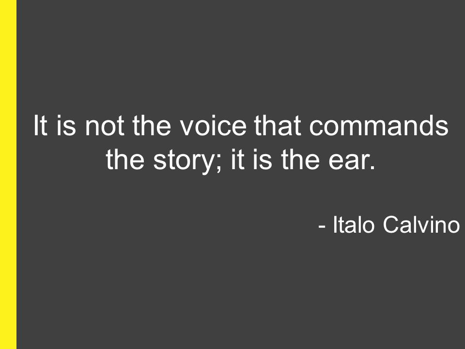 Workshop 25/4 kennisdeling 11 It is not the voice that commands the story; it is the ear.
