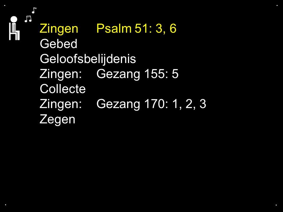 .... Zingen Psalm 51: 3, 6 Gebed Geloofsbelijdenis Zingen: Gezang 155: 5 Collecte Zingen: Gezang 170: 1, 2, 3 Zegen