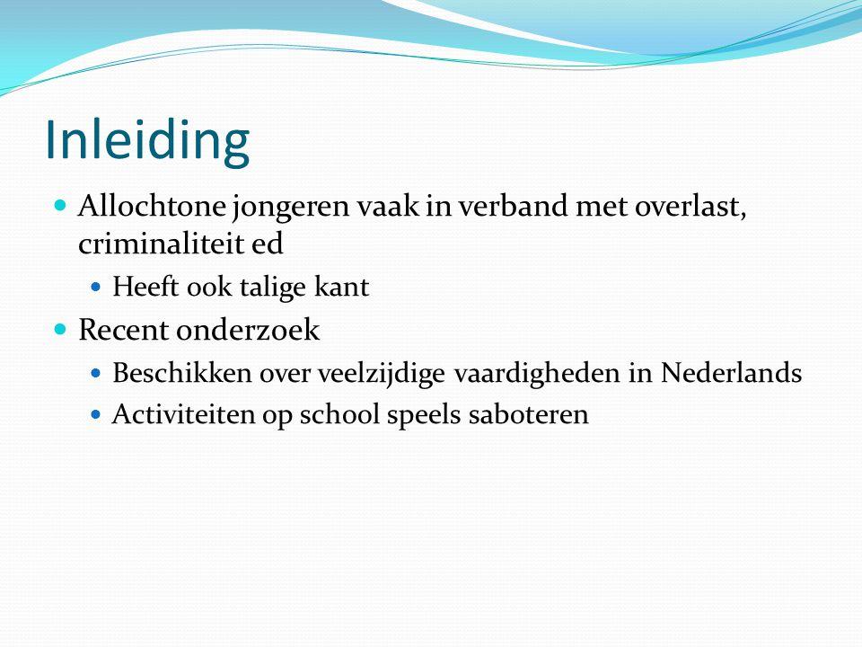 Inleiding Allochtone jongeren vaak in verband met overlast, criminaliteit ed Heeft ook talige kant Recent onderzoek Beschikken over veelzijdige vaardigheden in Nederlands Activiteiten op school speels saboteren