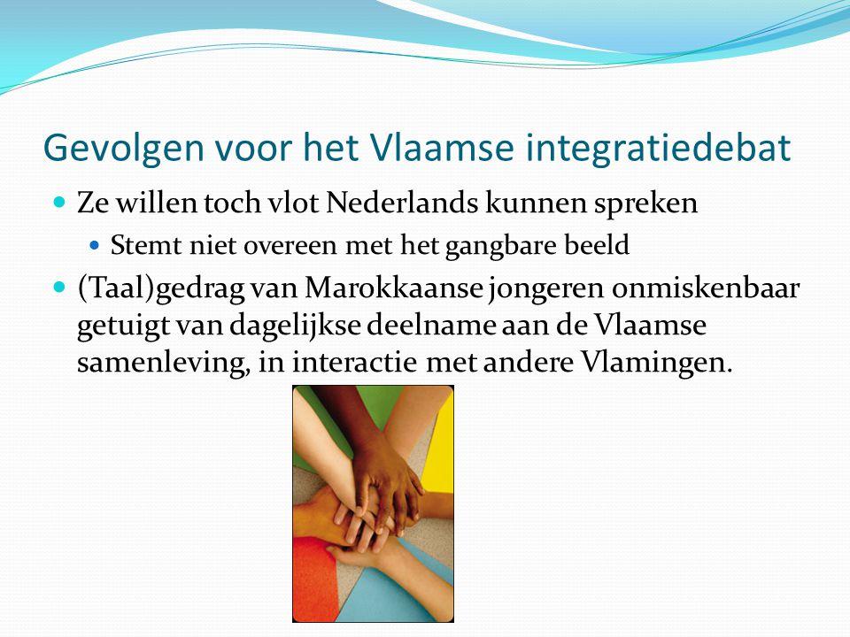 Gevolgen voor het Vlaamse integratiedebat Ze willen toch vlot Nederlands kunnen spreken Stemt niet overeen met het gangbare beeld (Taal)gedrag van Marokkaanse jongeren onmiskenbaar getuigt van dagelijkse deelname aan de Vlaamse samenleving, in interactie met andere Vlamingen.