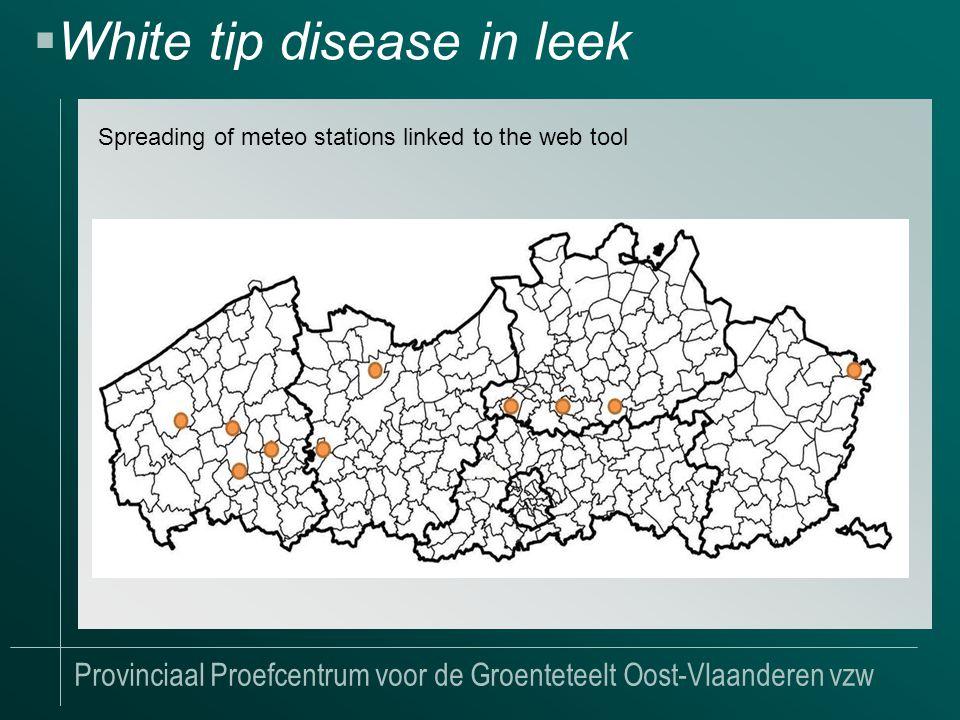 Provinciaal Proefcentrum voor de Groenteteelt Oost-Vlaanderen vzw  White tip disease in leek Spreading of meteo stations linked to the web tool