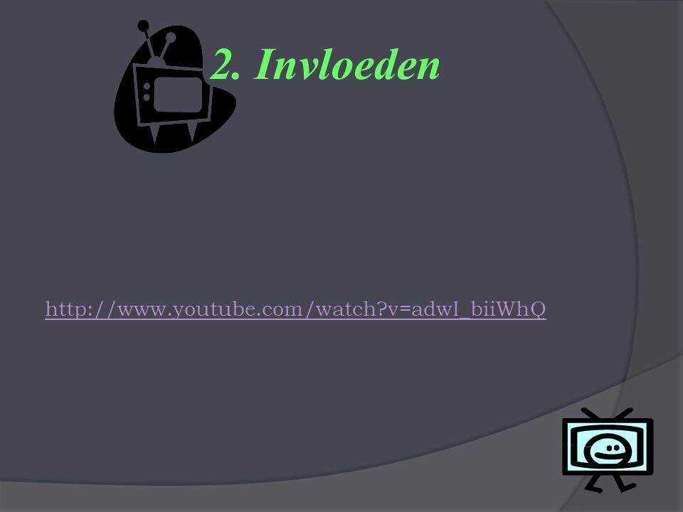 2. Invloeden http://www.youtube.com/watch?v=adwI_biiWhQ
