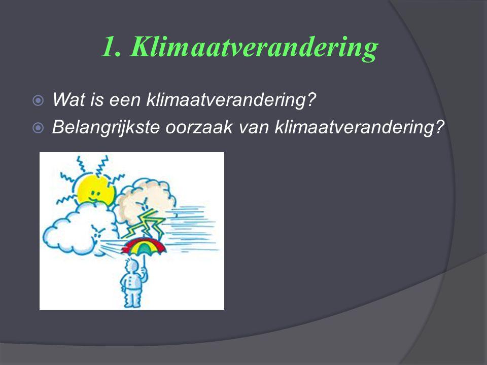 1. Klimaatverandering  Wat is een klimaatverandering?  Belangrijkste oorzaak van klimaatverandering?