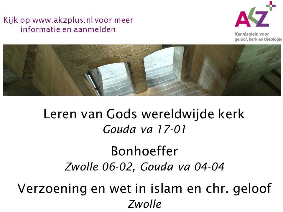 Leren van Gods wereldwijde kerk Gouda va 17-01 Bonhoeffer Zwolle 06-02, Gouda va 04-04 Verzoening en wet in islam en chr. geloof Zwolle Kijk op www.ak