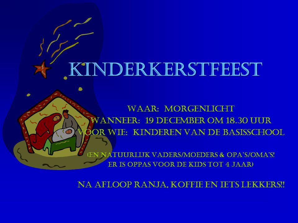 Kinderkerstfeest Kinderkerstfeest Waar: Morgenlicht Wanneer: 19 december om 18.30 uur VOOR WIE: Kinderen VAN DE BASISSCHOOL (en natuurlijk vaders/moed