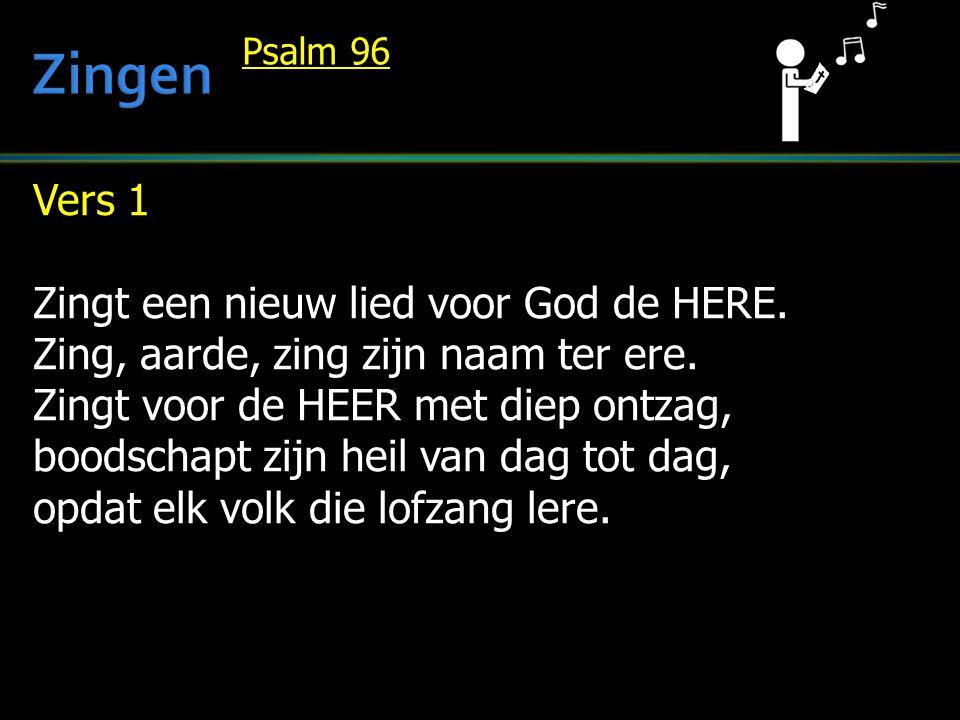 Vers 1 Zingt een nieuw lied voor God de HERE. Zing, aarde, zing zijn naam ter ere. Zingt voor de HEER met diep ontzag, boodschapt zijn heil van dag to