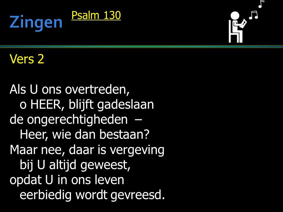 Vers 2 Als U ons overtreden, o HEER, blijft gadeslaan de ongerechtigheden – Heer, wie dan bestaan.