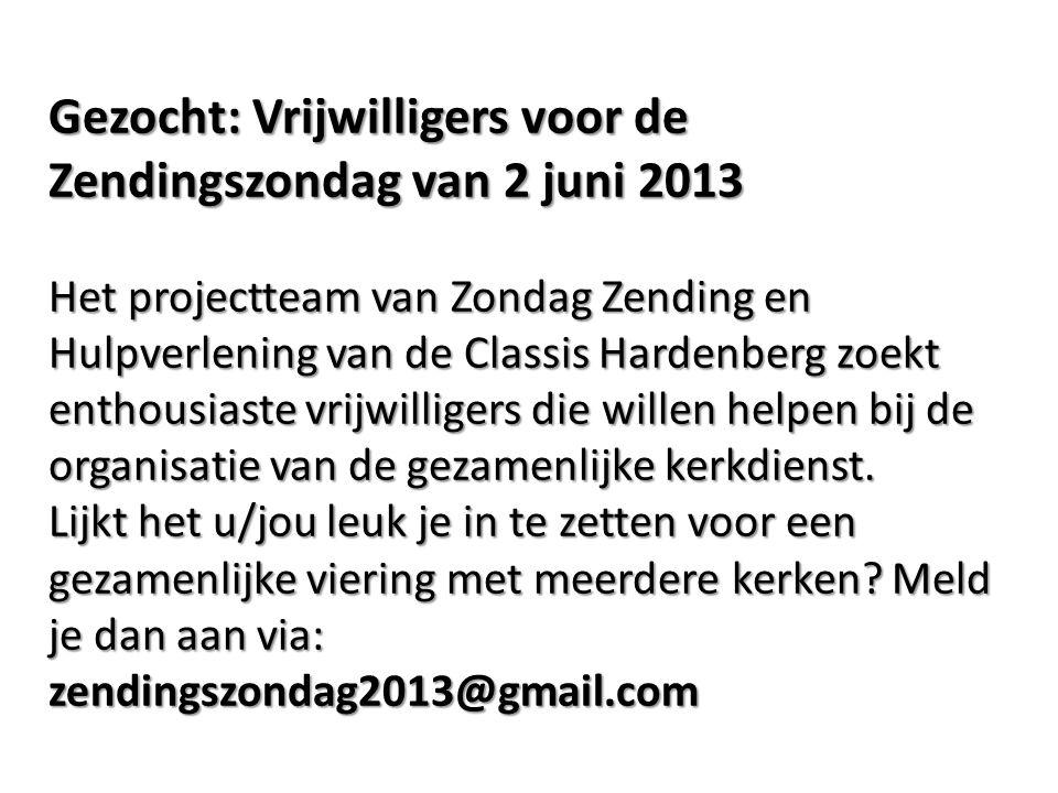 Gezocht: Vrijwilligers voor de Zendingszondag van 2 juni 2013 Het projectteam van Zondag Zending en Hulpverlening van de Classis Hardenberg zoekt enth