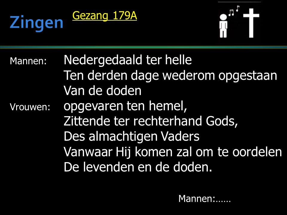 Mannen: Nedergedaald ter helle Ten derden dage wederom opgestaan Van de doden Vrouwen: opgevaren ten hemel, Zittende ter rechterhand Gods, Des almacht